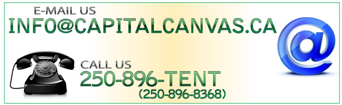 email us @ info@capitalcanvas.ca or call us at 250-896-8368